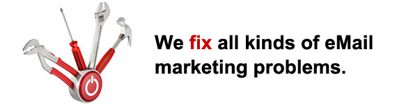 We fix all kinds of eMail  marketing problems.